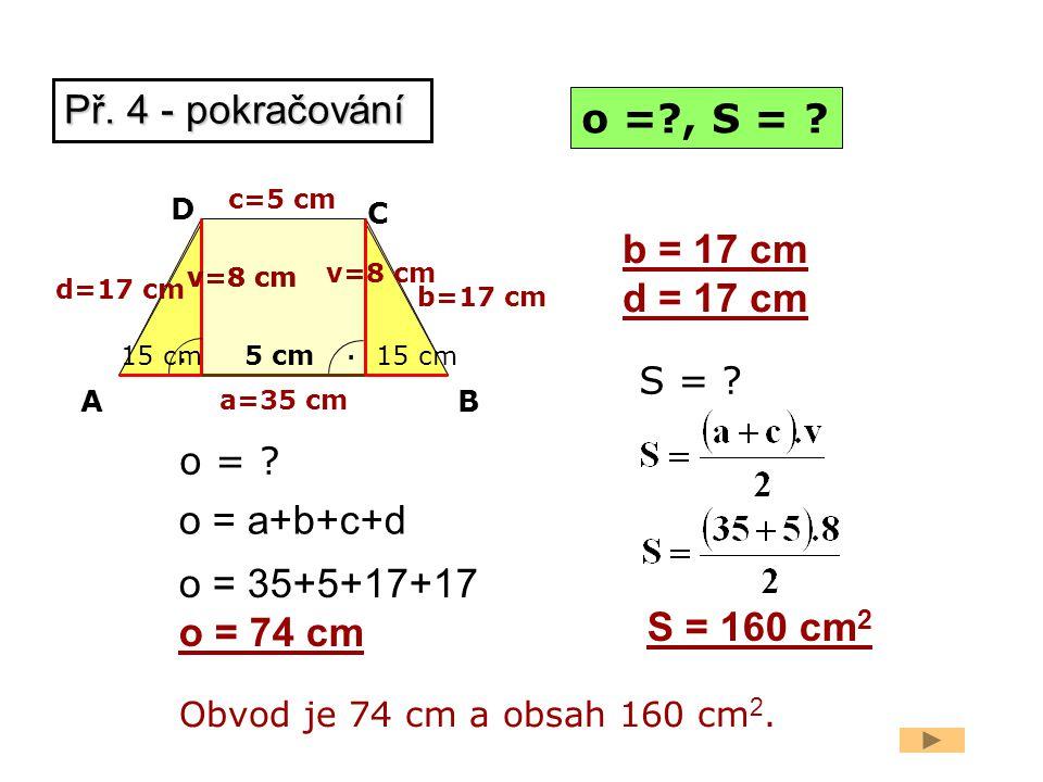 Př. 4 - pokračování o = , S = b = 17 cm d = 17 cm o = a+b+c+d