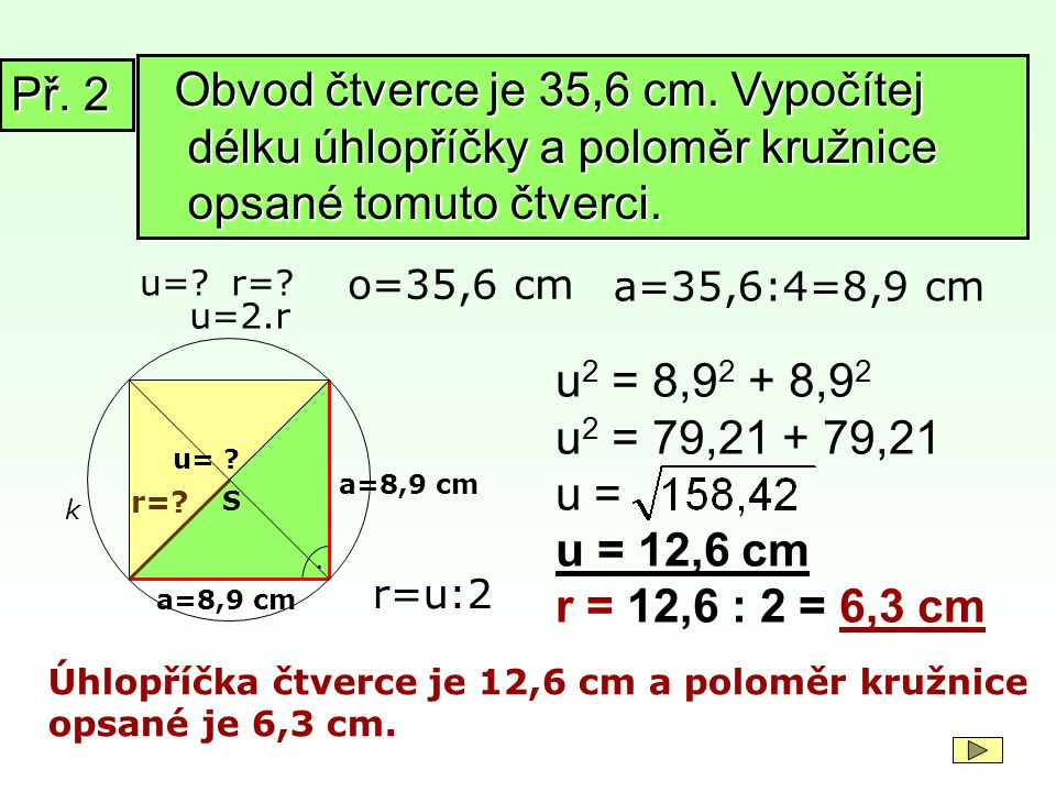 Př. 2 Obvod čtverce je 35,6 cm. Vypočítej délku úhlopříčky a poloměr kružnice opsané tomuto čtverci.