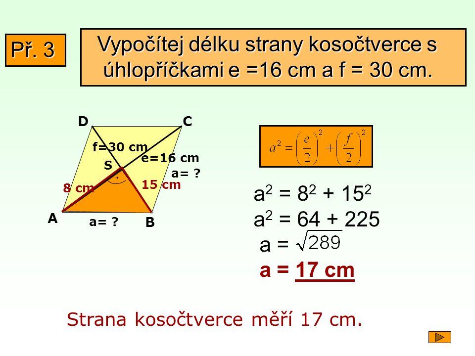 Vypočítej délku strany kosočtverce s úhlopříčkami e =16 cm a f = 30 cm.