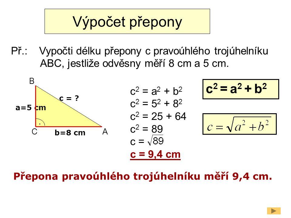 Výpočet přepony Př.: Vypočti délku přepony c pravoúhlého trojúhelníku ABC, jestliže odvěsny měří 8 cm a 5 cm.
