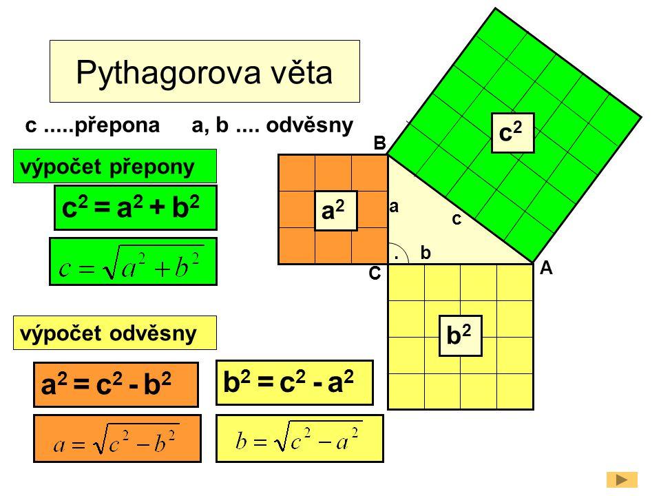 Pythagorova věta c2 = a2 + b2 b2 = c2 - a2 a2 = c2 - b2 c2 a2 b2