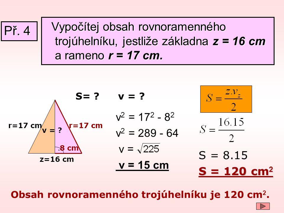 Vypočítej obsah rovnoramenného trojúhelníku, jestliže základna z = 16 cm a rameno r = 17 cm.
