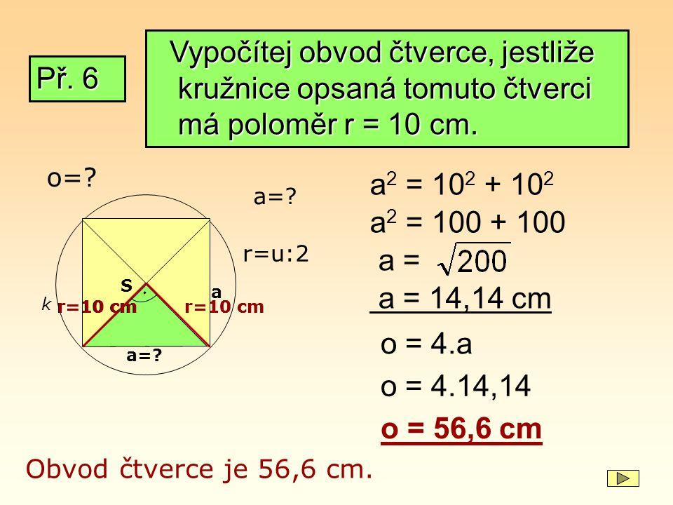 Vypočítej obvod čtverce, jestliže kružnice opsaná tomuto čtverci má poloměr r = 10 cm.