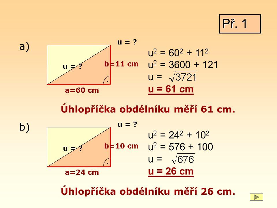 Př. 1 u = a) u2 = 602 + 112. u2 = 3600 + 121. u = u = 61 cm. b=11 cm. b=11 cm. u = . a=60 cm.