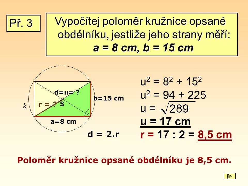 Vypočítej poloměr kružnice opsané obdélníku, jestliže jeho strany měří: