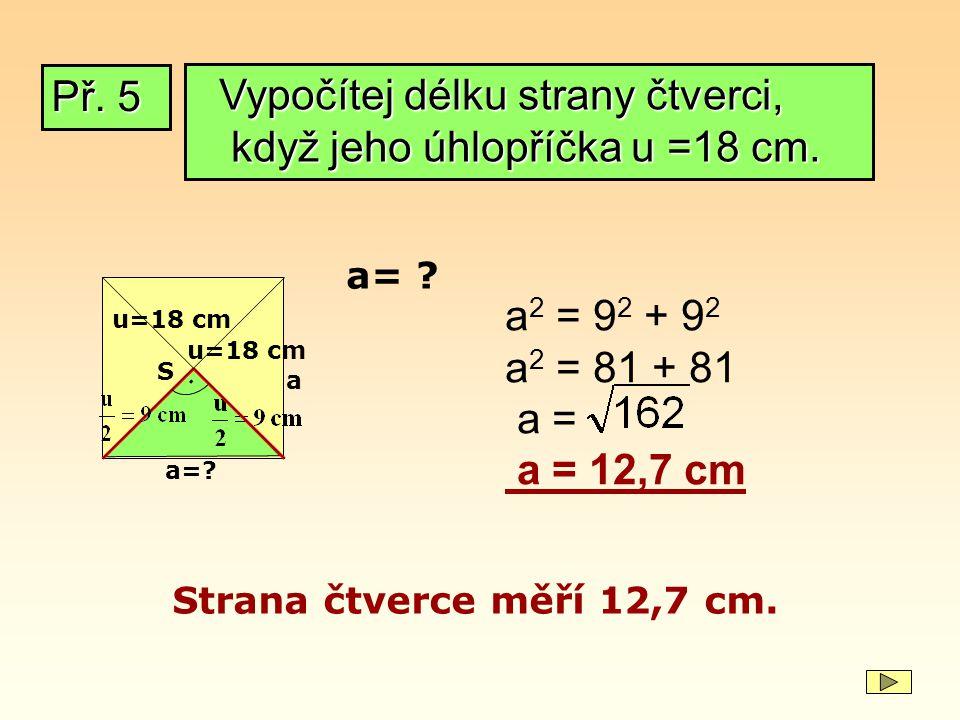 Vypočítej délku strany čtverci, když jeho úhlopříčka u =18 cm.