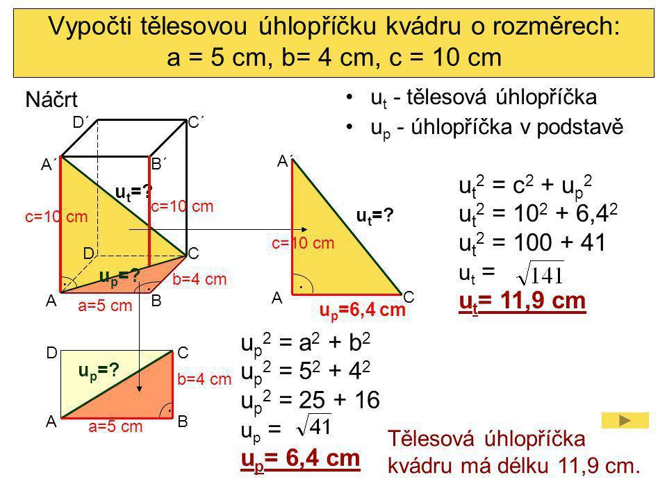 Vypočti tělesovou úhlopříčku kvádru o rozměrech: a = 5 cm, b= 4 cm, c = 10 cm