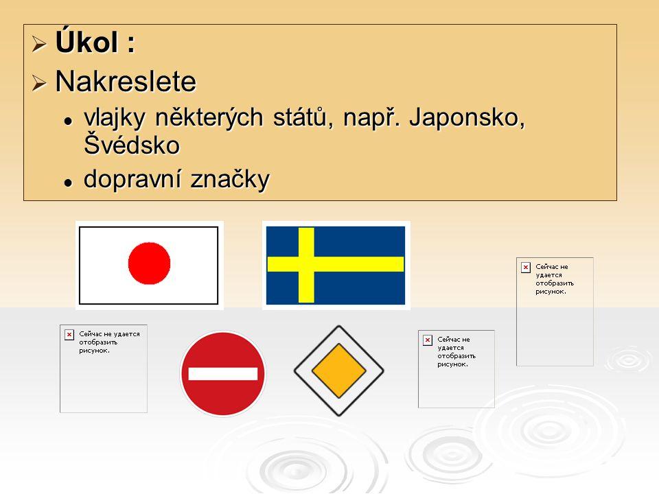 Úkol : Nakreslete vlajky některých států, např. Japonsko, Švédsko