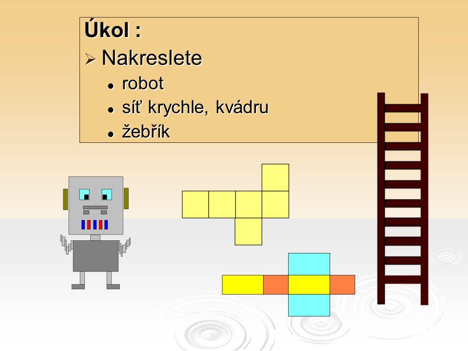 Úkol : Nakreslete robot síť krychle, kvádru žebřík