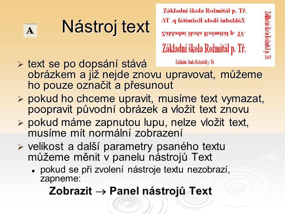 Nástroj text text se po dopsání stává obrázkem a již nejde znovu upravovat, můžeme ho pouze označit a přesunout.