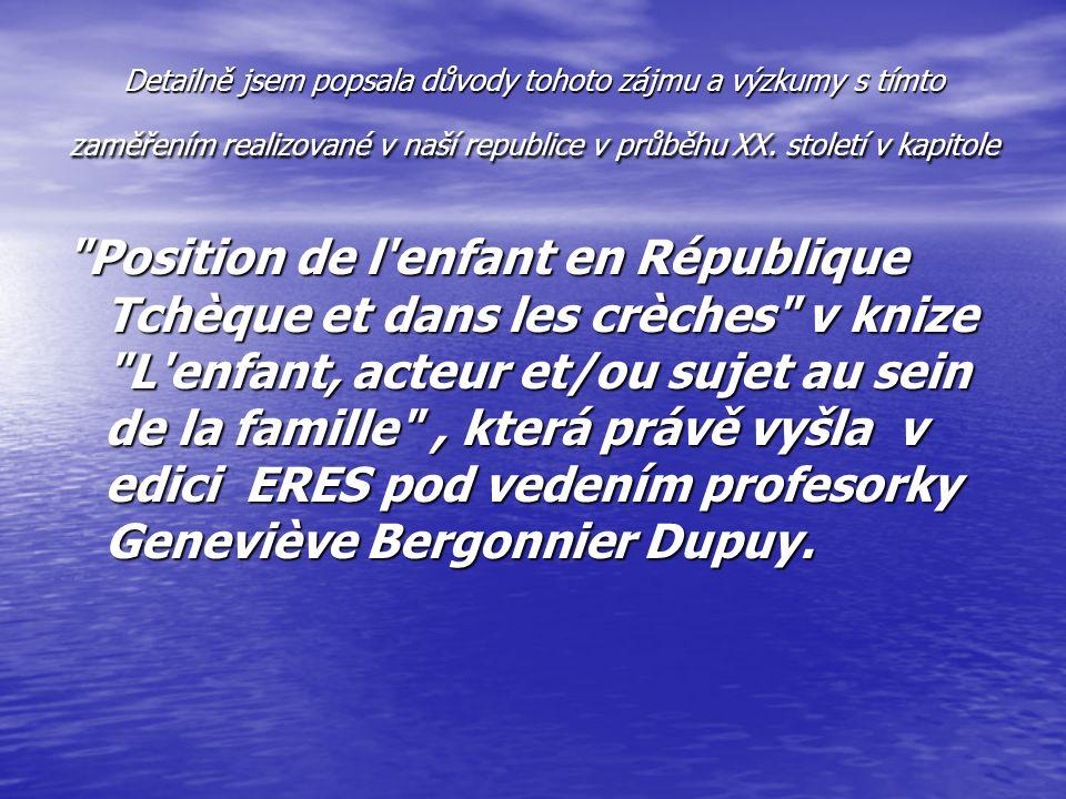 Detailně jsem popsala důvody tohoto zájmu a výzkumy s tímto zaměřením realizované v naší republice v průběhu XX. století v kapitole