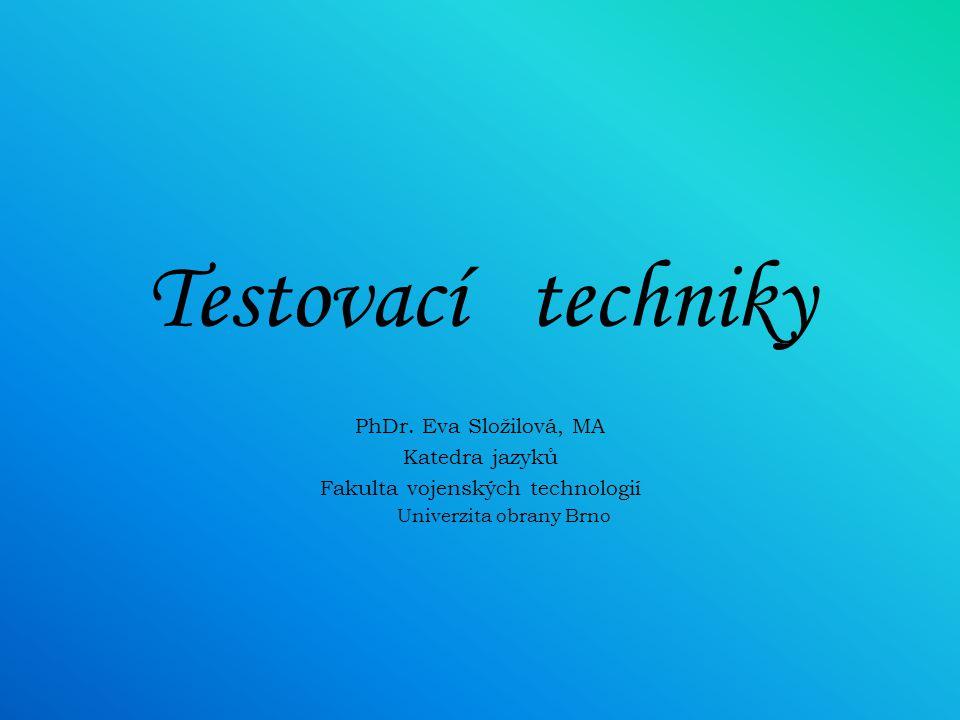 Testovací techniky PhDr. Eva Složilová, MA Katedra jazyků