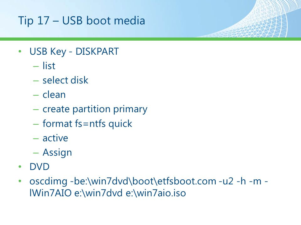 Tip 17 – USB boot media USB Key - DISKPART list select disk clean