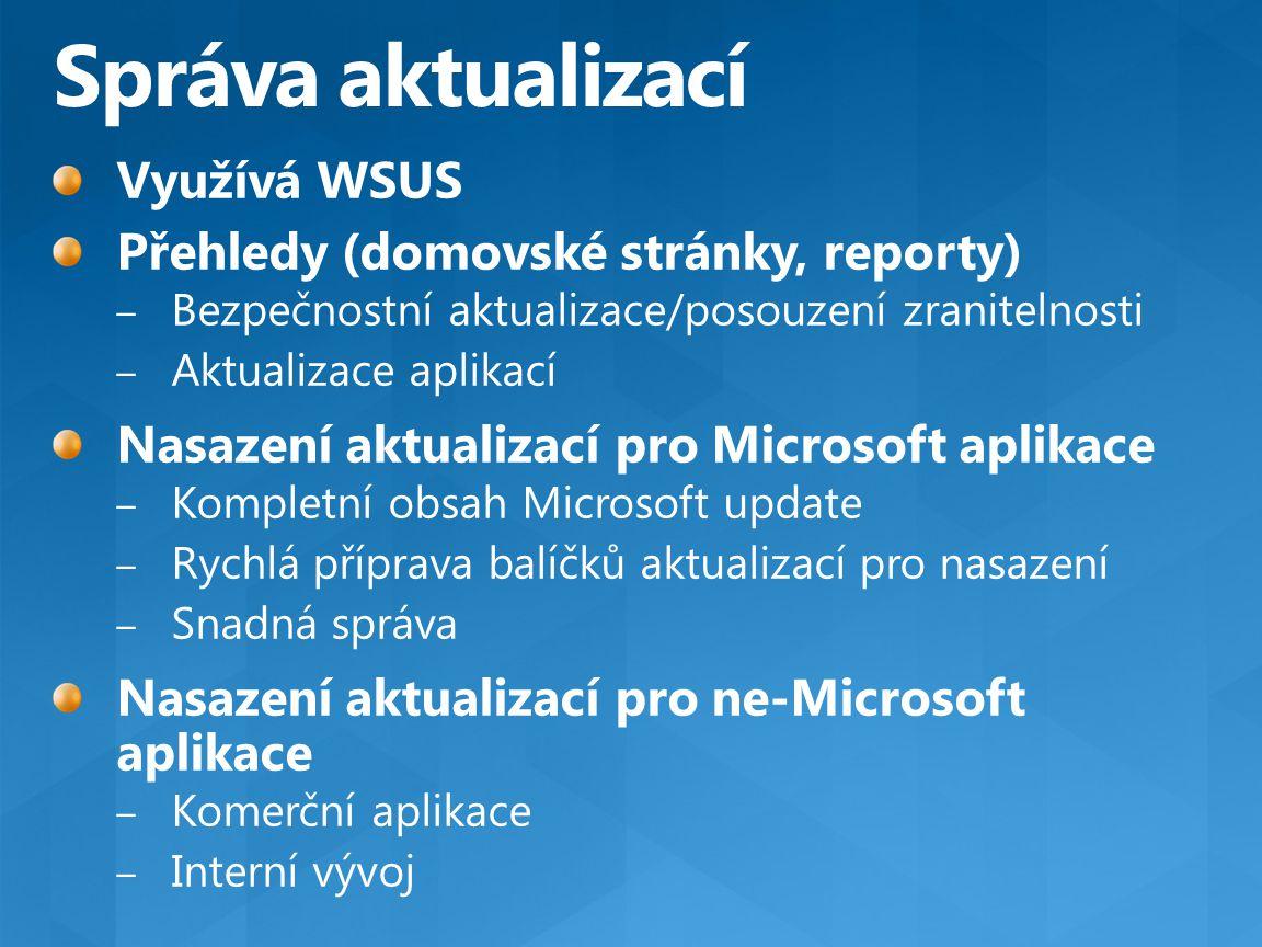 Správa aktualizací Využívá WSUS Přehledy (domovské stránky, reporty)