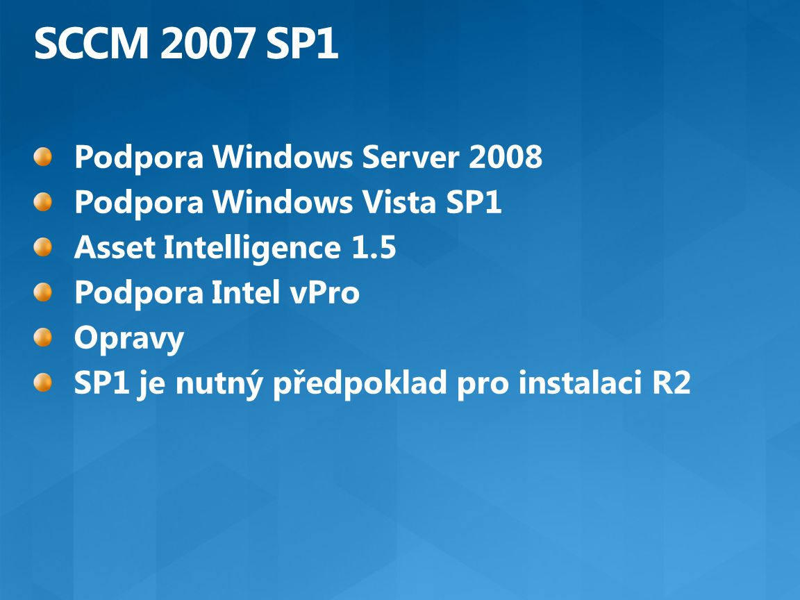 SCCM 2007 SP1 Podpora Windows Server 2008 Podpora Windows Vista SP1