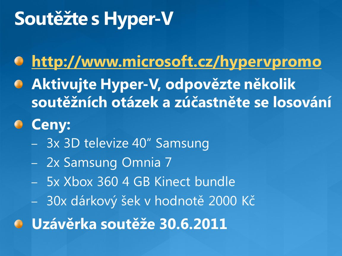 Soutěžte s Hyper-V http://www.microsoft.cz/hypervpromo