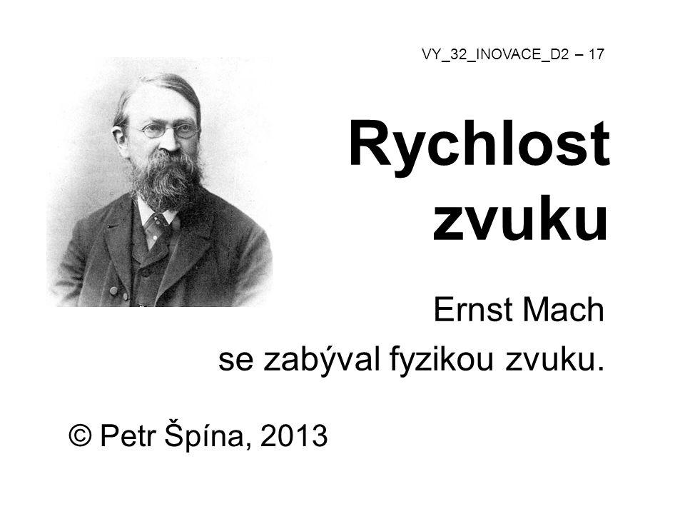Rychlost zvuku Ernst Mach se zabýval fyzikou zvuku. © Petr Špína, 2013