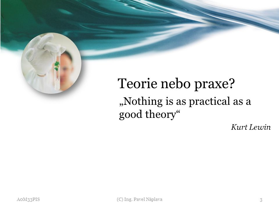"Teorie nebo praxe ""Nothing is as practical as a good theory"