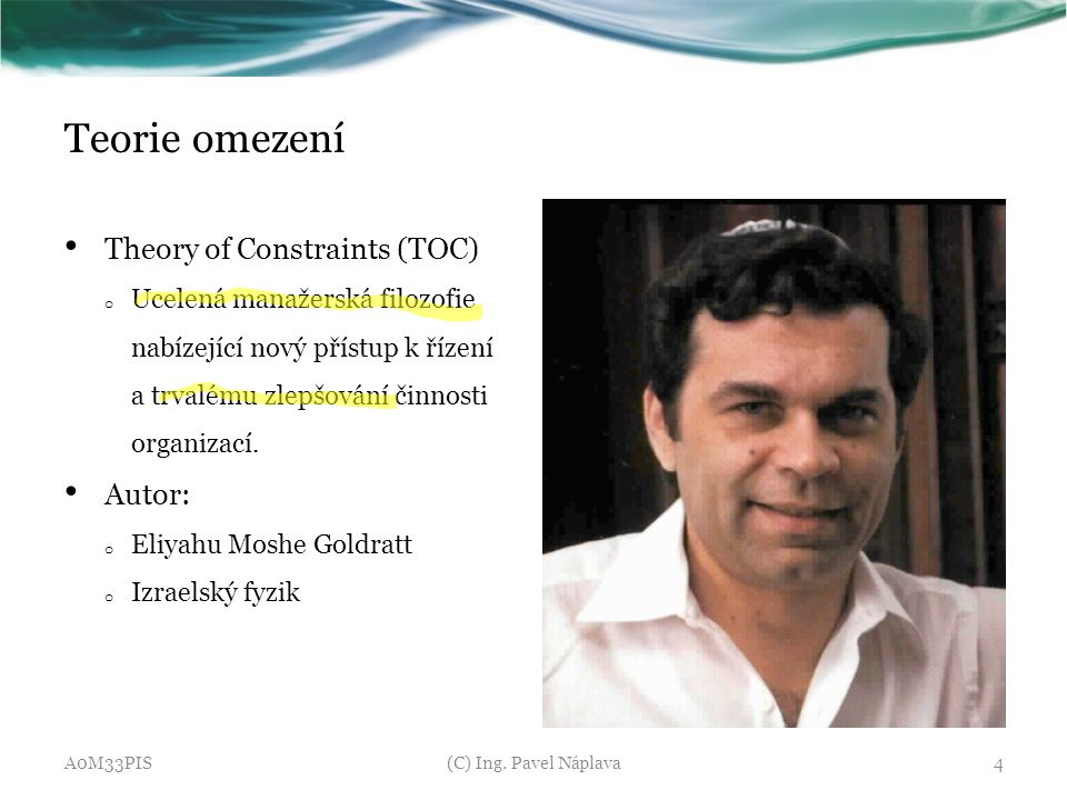 Teorie omezení Theory of Constraints (TOC) Autor: