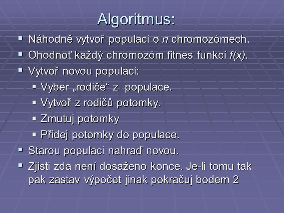 Algoritmus: Náhodně vytvoř populaci o n chromozómech.