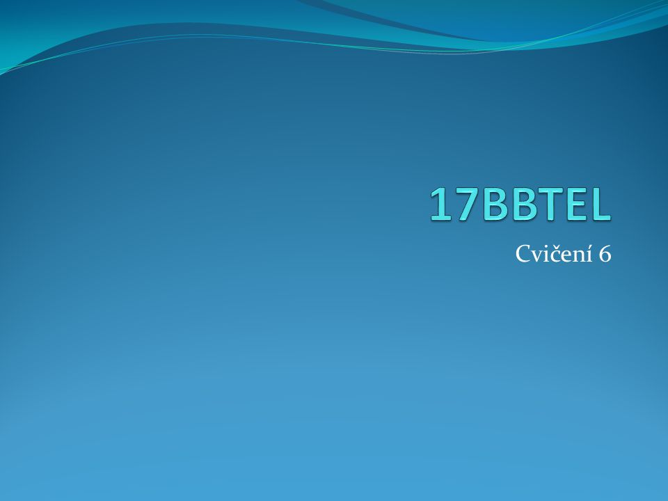 17BBTEL Cvičení 6