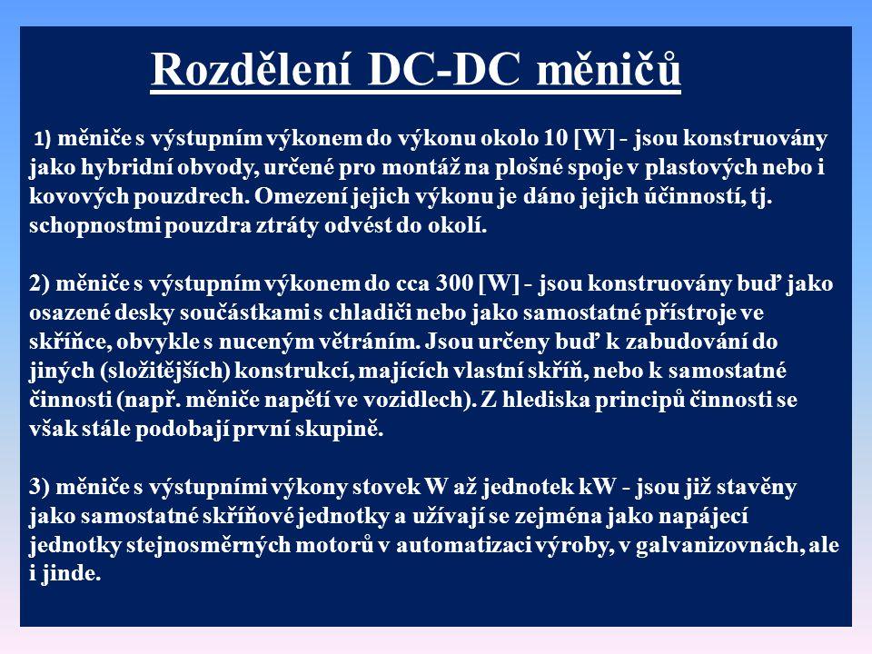 Rozdělení DC-DC měničů 1) měniče s výstupním výkonem do výkonu okolo 10 W - jsou konstruovány jako hybridní obvody, určené pro montáž na plošné spoje v plastových nebo i kovových pouzdrech.