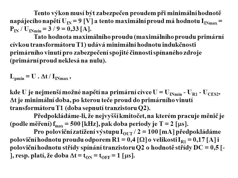 Tento výkon musí být zabezpečen proudem při minimální hodnotě napájecího napětí UIN = 9 V a tento maximální proud má hodnotu IINmax = PIN / UINmin = 3 / 9 = 0,33 A.