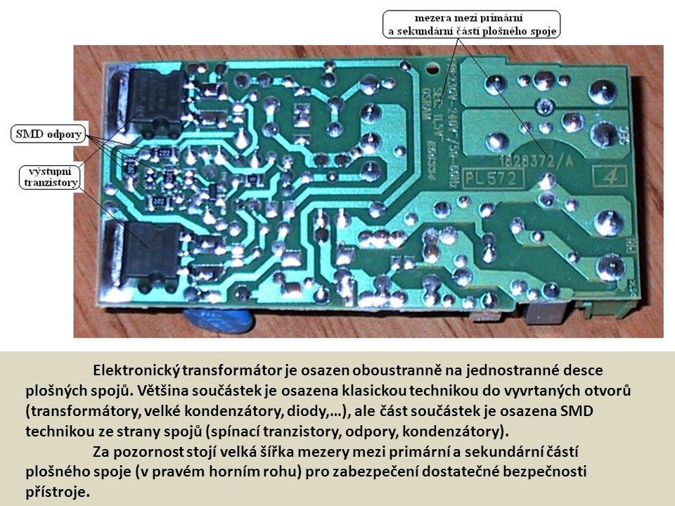 Elektronický transformátor je osazen oboustranně na jednostranné desce plošných spojů. Většina součástek je osazena klasickou technikou do vyvrtaných otvorů (transformátory, velké kondenzátory, diody,…), ale část součástek je osazena SMD technikou ze strany spojů (spínací tranzistory, odpory, kondenzátory).