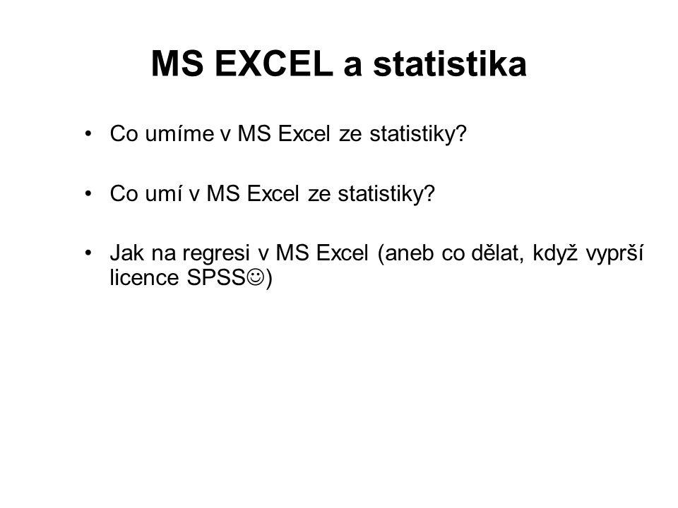 MS EXCEL a statistika Co umíme v MS Excel ze statistiky