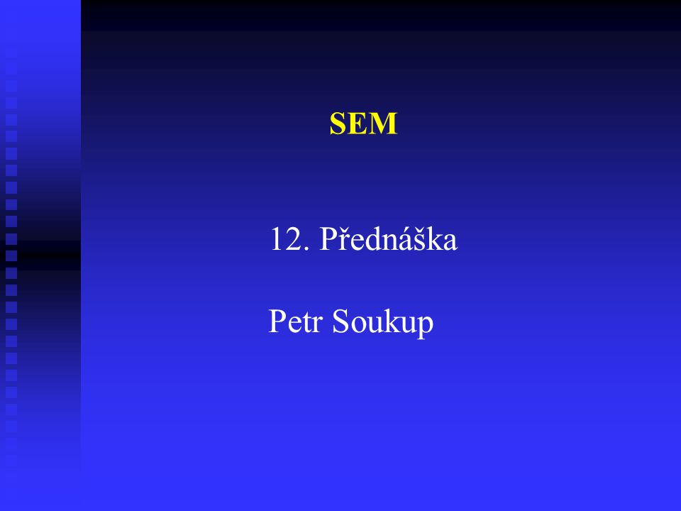 SEM 12. Přednáška Petr Soukup