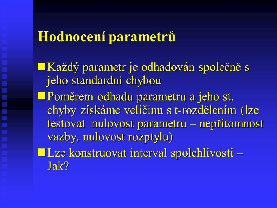 Hodnocení parametrů Každý parametr je odhadován společně s jeho standardní chybou.