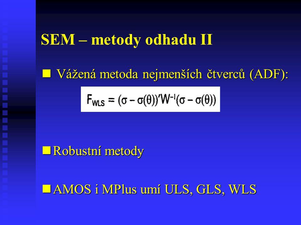 SEM – metody odhadu II Vážená metoda nejmenších čtverců (ADF):