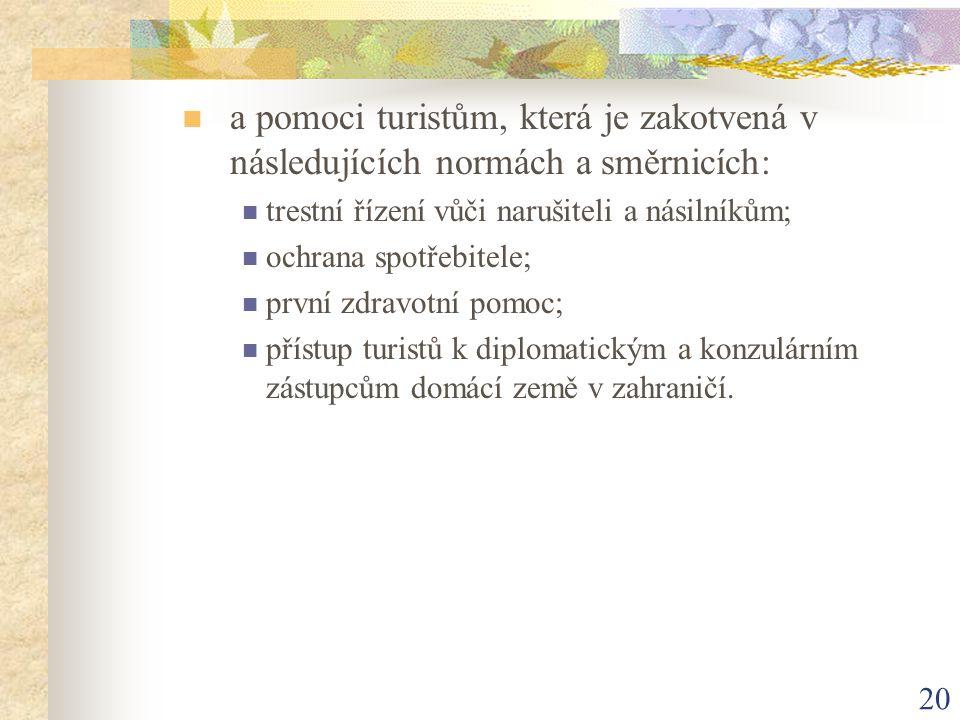 a pomoci turistům, která je zakotvená v následujících normách a směrnicích: