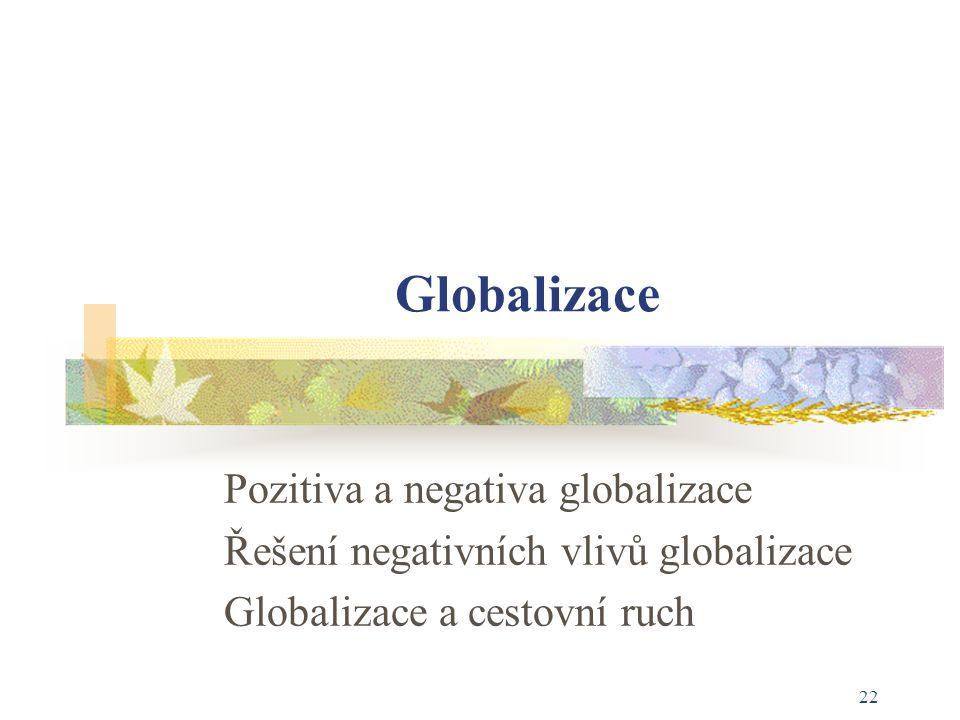 Globalizace Pozitiva a negativa globalizace