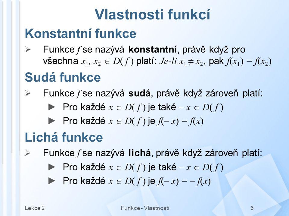 Vlastnosti funkcí Konstantní funkce Sudá funkce Lichá funkce