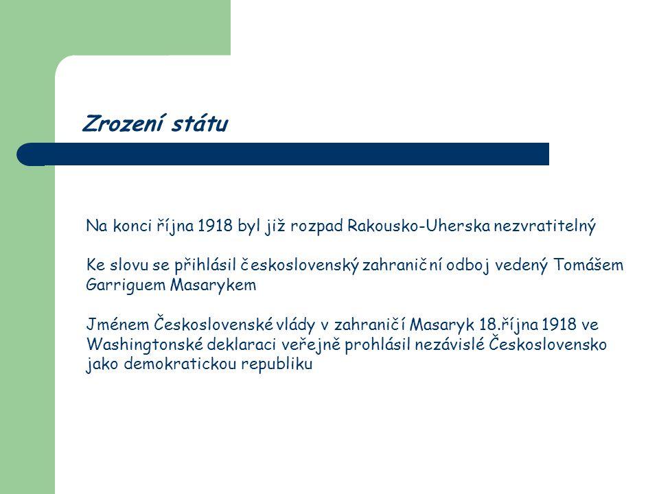 Zrození státu Na konci října 1918 byl již rozpad Rakousko-Uherska nezvratitelný.