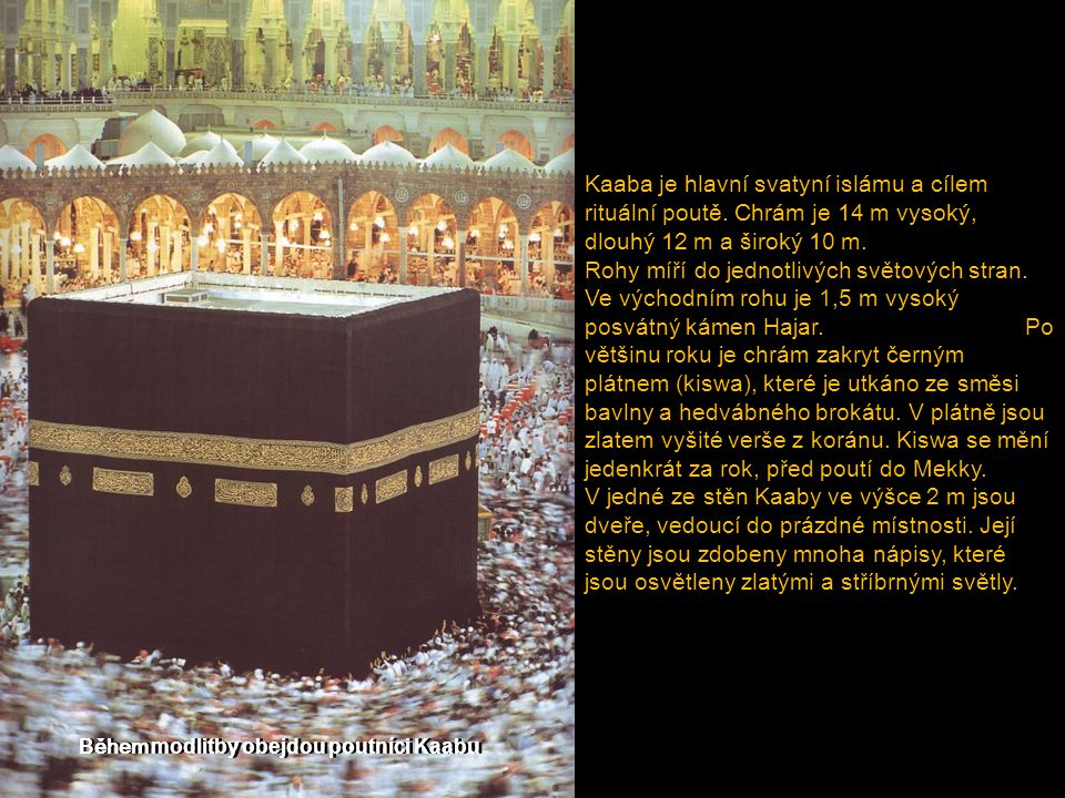 Kaaba je hlavní svatyní islámu a cílem rituální poutě