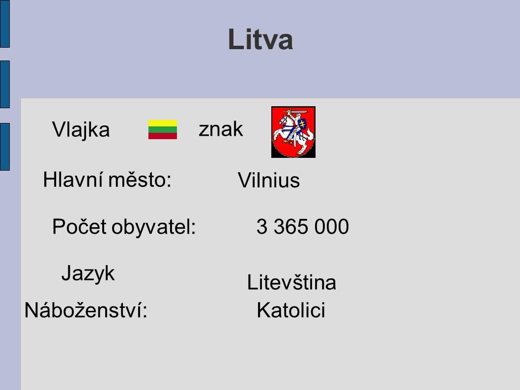 Litva Vlajka znak Hlavní město: Vilnius Počet obyvatel: 3 365 000