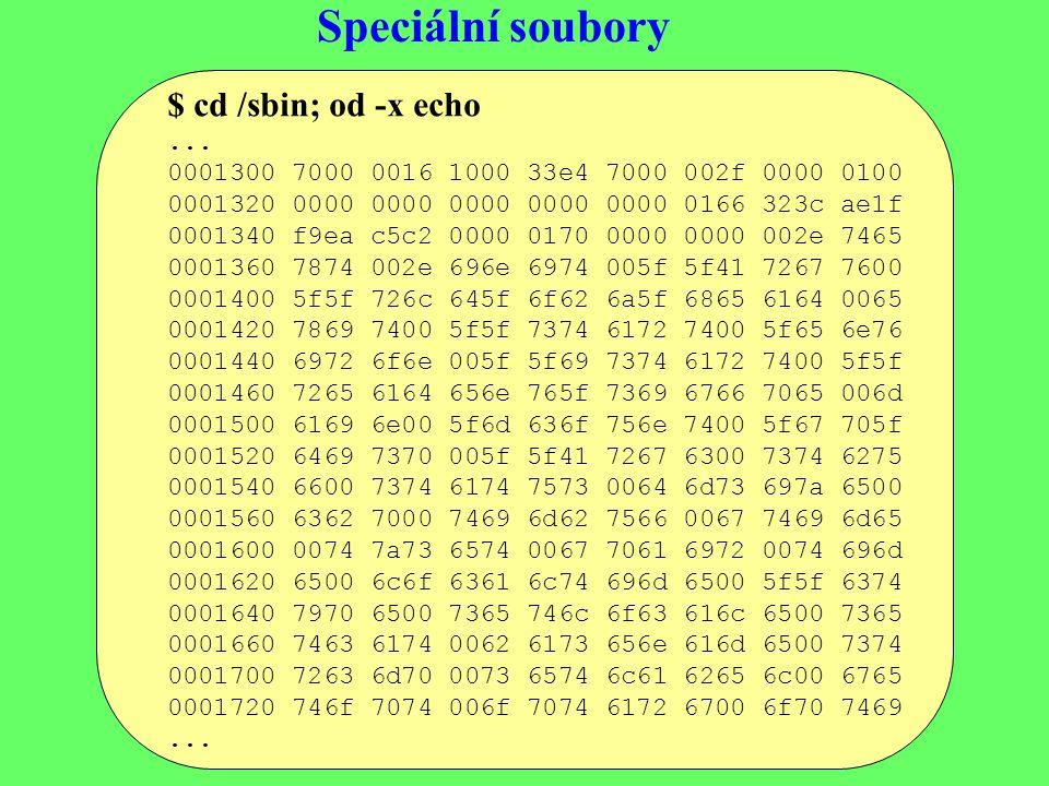Speciální soubory $ cd /sbin; od -x echo ...