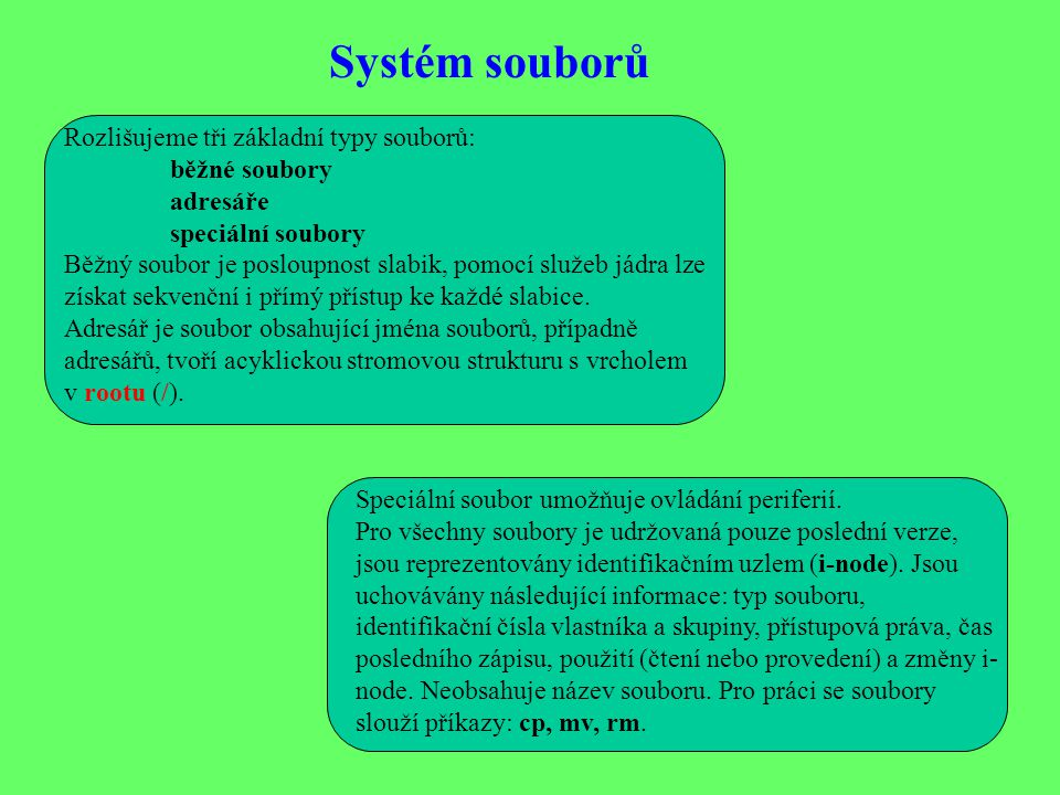 Systém souborů Rozlišujeme tři základní typy souborů: běžné soubory