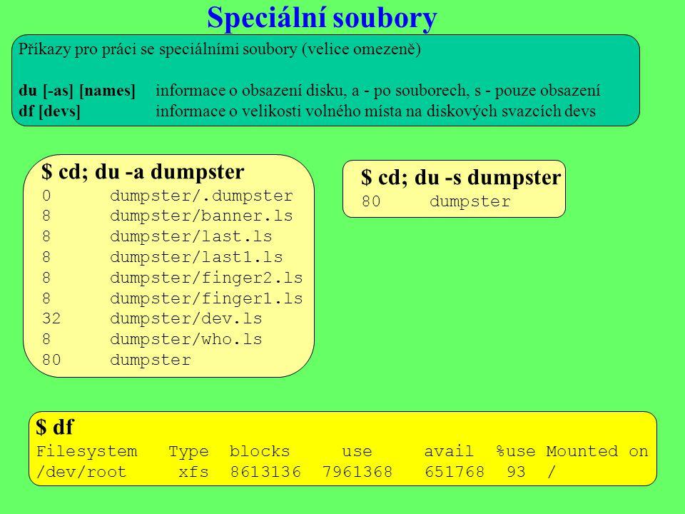 Speciální soubory $ cd; du -a dumpster $ cd; du -s dumpster $ df