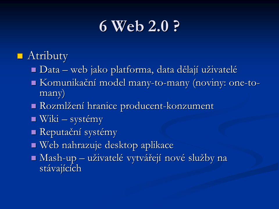 6 Web 2.0 Atributy Data – web jako platforma, data dělají uživatelé