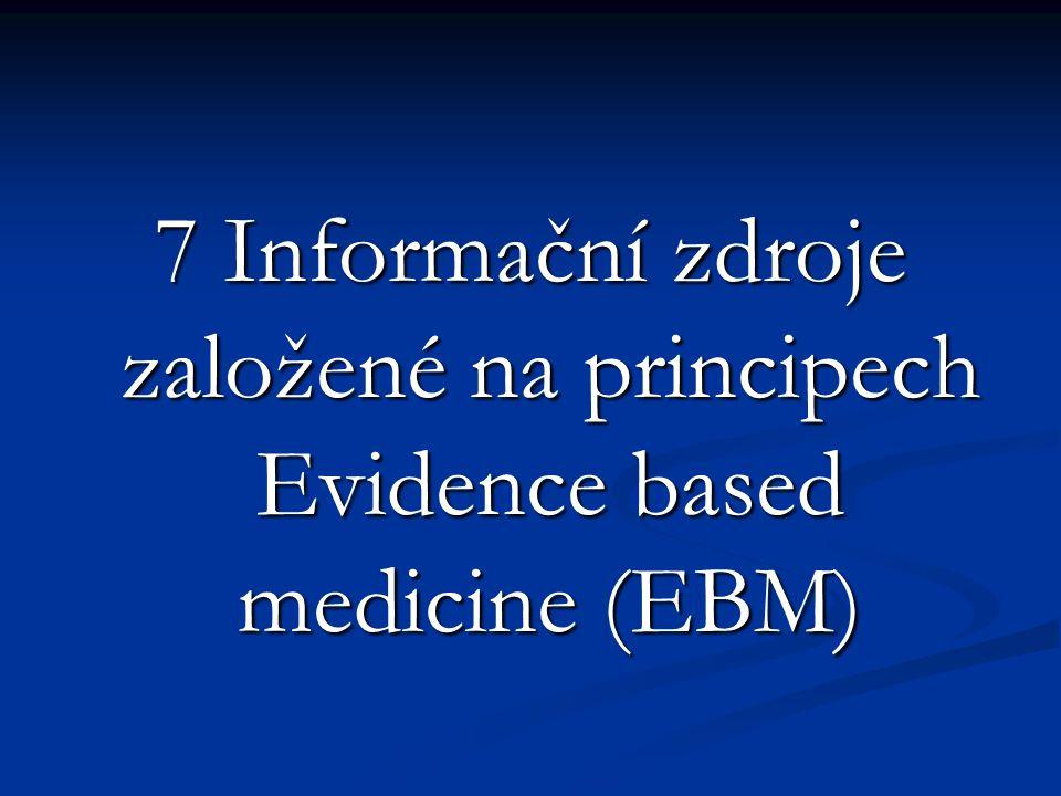 7 Informační zdroje založené na principech Evidence based medicine (EBM)