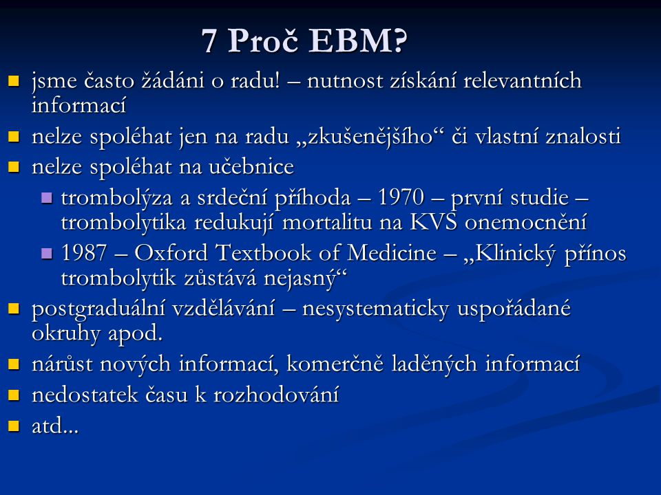 """7 Proč EBM jsme často žádáni o radu! – nutnost získání relevantních informací. nelze spoléhat jen na radu """"zkušenějšího či vlastní znalosti."""