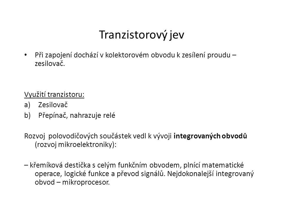 Tranzistorový jev Při zapojení dochází v kolektorovém obvodu k zesílení proudu – zesilovač. Využití tranzistoru: