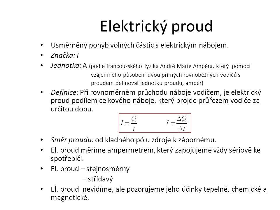 Elektrický proud Usměrněný pohyb volných částic s elektrickým nábojem.