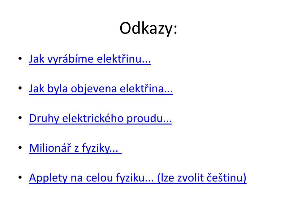 Odkazy: Jak vyrábíme elektřinu... Jak byla objevena elektřina...