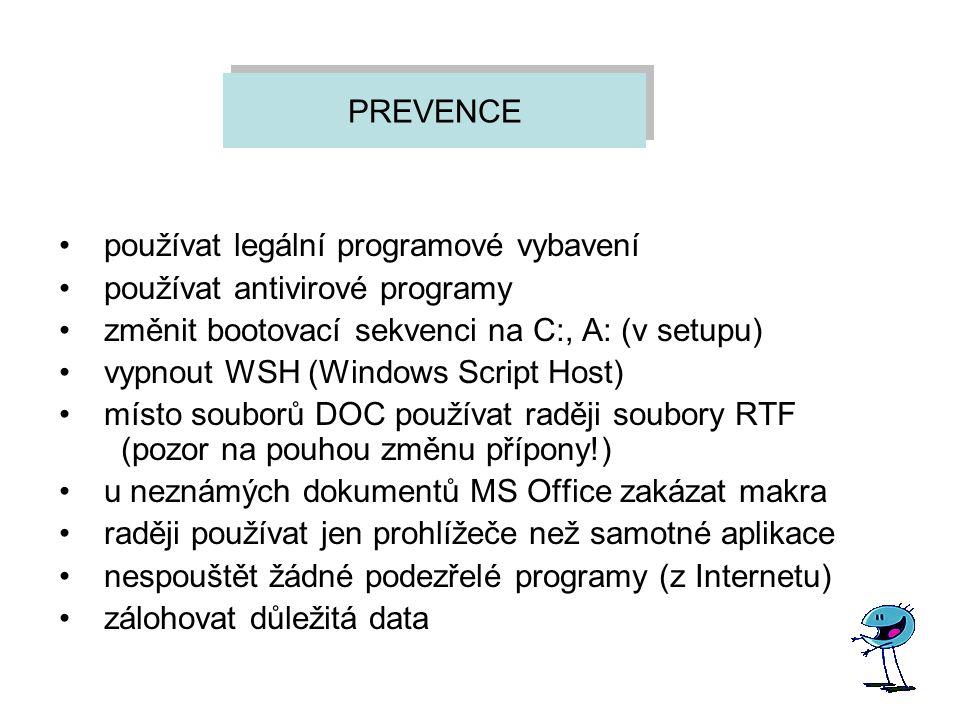 PREVENCE používat legální programové vybavení. používat antivirové programy. změnit bootovací sekvenci na C:, A: (v setupu)