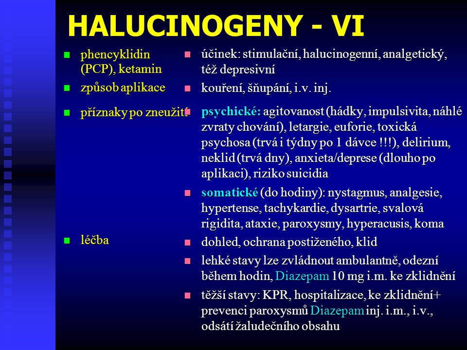 HALUCINOGENY - VI účinek: stimulační, halucinogenní, analgetický, též depresivní. kouření, šňupání, i.v. inj.