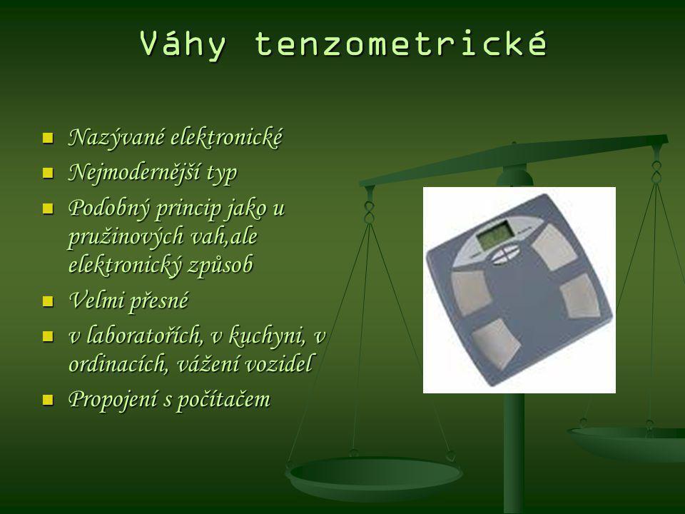 Váhy tenzometrické Nazývané elektronické Nejmodernější typ